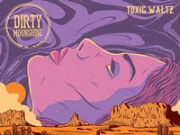 Dirty Moonshine - Toxic Waltz