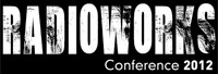 RadioWorks Conference 2012 re-ignites passion for radio