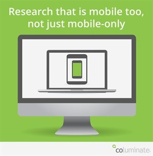 Research that is mobile too, not just mobile-only