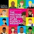 Publicis Machine presents: The pretend you work at an agency weekend