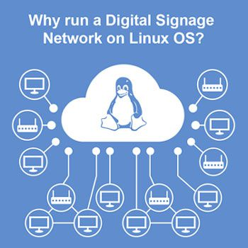 Why run a digital signage network on Linux OS?