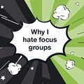 I love qualitative research, but I hate focus groups - Here's why