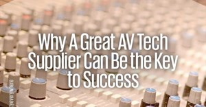 Why a great AV tech supplier can be the key to success