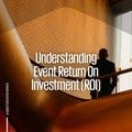 Understanding event return on investment (ROI)