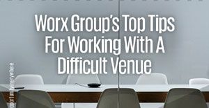 Worx Group's top tips for working with a difficult venue