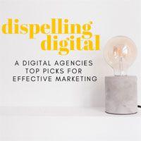 Dispelling digital: A digital agency's top picks for effective marketing