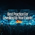 Best practice for levelling up your events