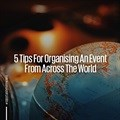 5 tips for organising an event from across the world
