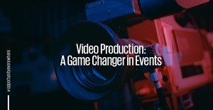 Video production: A game changer in events