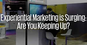 Experiential marketing is surging: Are you keeping up?