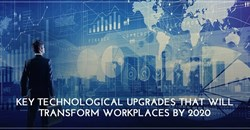 Tech upgrades that will transform workplaces by 2020