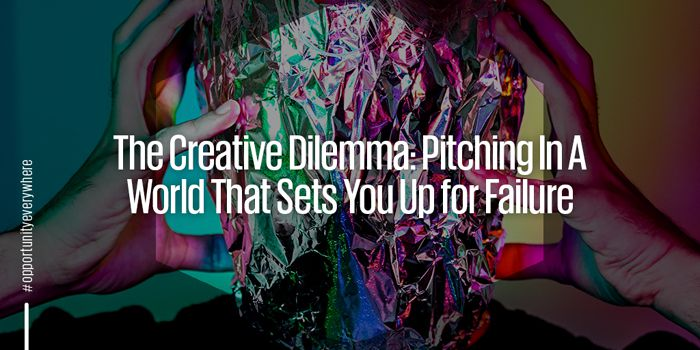 The creative dilemma: Pitching in a world that sets you up for failure