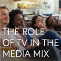 The role of TV in the media mix