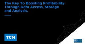 Your business has unprecedented access to data - but are you storing, accessing and analysing it to boost optimally?