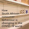 How SA consumer behaviour is changing in the Covid-19 world
