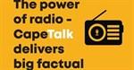 The power of radio; CapeTalk delivers big factual news impact