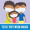 Heroes don't wear capes, they wear masks