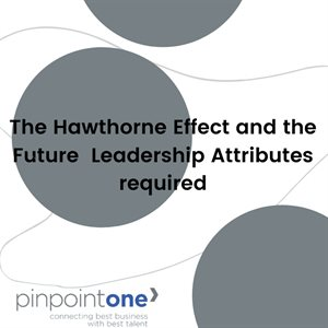 The Hawthorne Effect and the future leadership attributes required