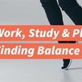 Work, study and live: Finding balance