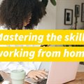Mastering working from home