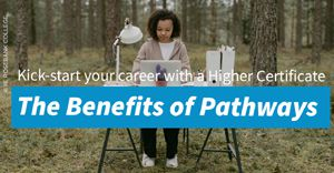 Kickstart your career with a higher certificate: The benefits of pathways