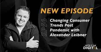 #LetsTalkDigital: Changing consumer trends post pandemic with Alexander Leibner